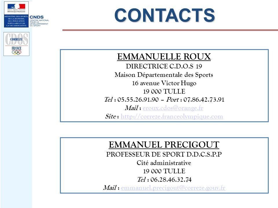 CONTACTS EMMANUELLE ROUX DIRECTRICE C.D.O.S 19 Maison Départementale des Sports 16 avenue Victor Hugo 19 000 TULLE Tel : 05.55.26.91.90 – Port : 07.86
