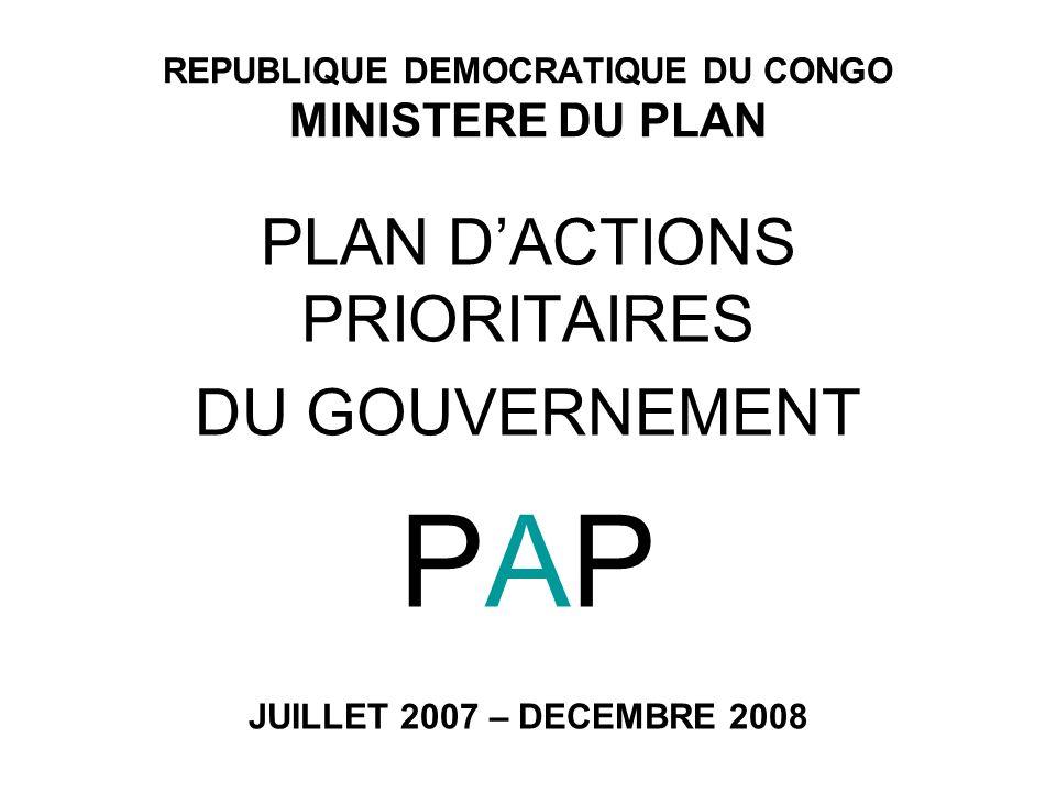 REPUBLIQUE DEMOCRATIQUE DU CONGO MINISTERE DU PLAN PLAN DACTIONS PRIORITAIRES DU GOUVERNEMENT PAP JUILLET 2007 – DECEMBRE 2008