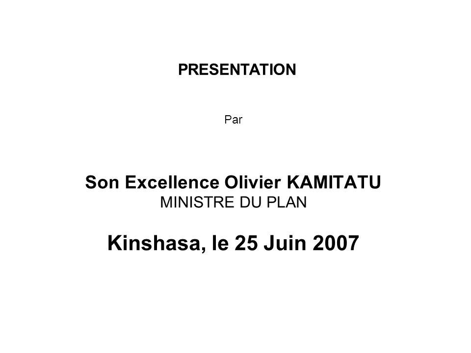 Par Son Excellence Olivier KAMITATU MINISTRE DU PLAN Kinshasa, le 25 Juin 2007 PRESENTATION