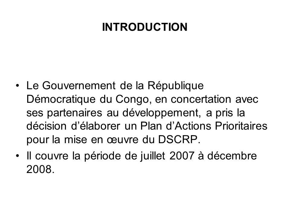 INTRODUCTION Le Gouvernement de la République Démocratique du Congo, en concertation avec ses partenaires au développement, a pris la décision délaborer un Plan dActions Prioritaires pour la mise en œuvre du DSCRP.