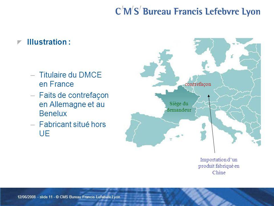 12/06/2008 - slide 11 - © CMS Bureau Francis Lefebvre Lyon contrefaçon Siège du demandeur Importation dun produit fabriqué en Chine Illustration : –Ti