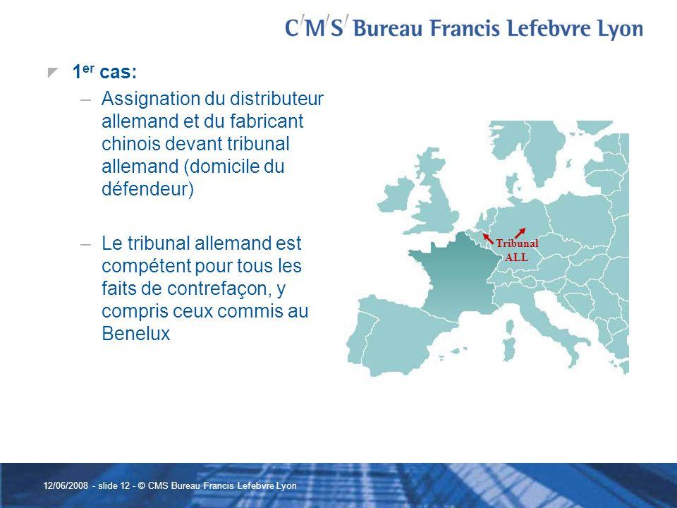 12/06/2008 - slide 12 - © CMS Bureau Francis Lefebvre Lyon 1 er cas: –Assignation du distributeur allemand et du fabricant chinois devant tribunal all