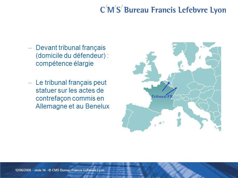 12/06/2008 - slide 14 - © CMS Bureau Francis Lefebvre Lyon –Devant tribunal français (domicile du défendeur) : compétence élargie –Le tribunal françai