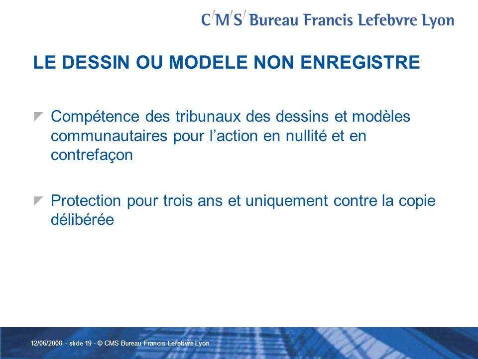 12/06/2008 - slide 19 - © CMS Bureau Francis Lefebvre Lyon LE DESSIN OU MODELE NON ENREGISTRE Compétence des tribunaux des dessins et modèles communau