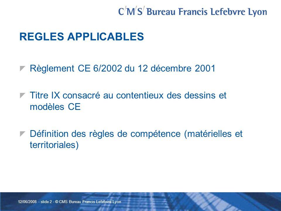 12/06/2008 - slide 2 - © CMS Bureau Francis Lefebvre Lyon REGLES APPLICABLES Règlement CE 6/2002 du 12 décembre 2001 Titre IX consacré au contentieux