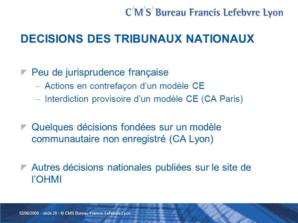 12/06/2008 - slide 20 - © CMS Bureau Francis Lefebvre Lyon DECISIONS DES TRIBUNAUX NATIONAUX Peu de jurisprudence française –Actions en contrefaçon du