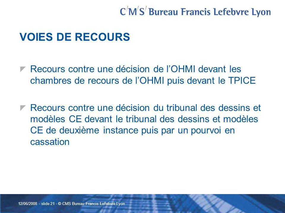 12/06/2008 - slide 21 - © CMS Bureau Francis Lefebvre Lyon VOIES DE RECOURS Recours contre une décision de lOHMI devant les chambres de recours de lOH