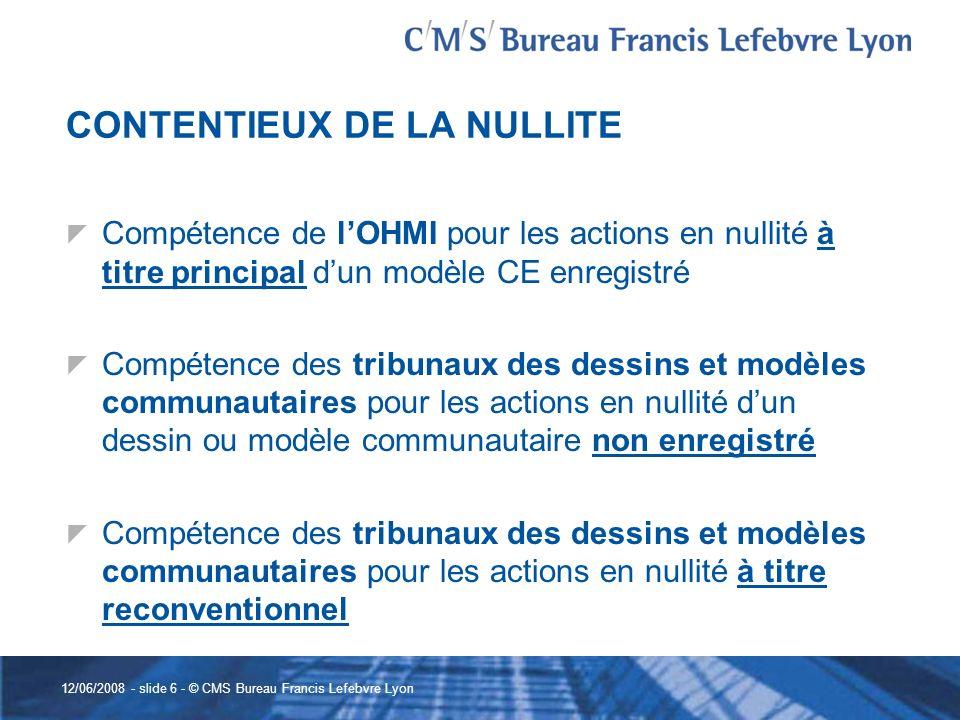 12/06/2008 - slide 6 - © CMS Bureau Francis Lefebvre Lyon CONTENTIEUX DE LA NULLITE Compétence de lOHMI pour les actions en nullité à titre principal