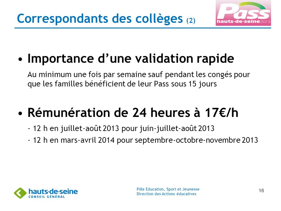 Pôle Education, Sport et Jeunesse Direction des Actions éducatives 16 Correspondants des collèges (2) Importance dune validation rapide Au minimum une