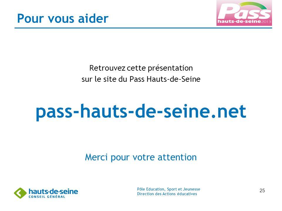 Pôle Education, Sport et Jeunesse Direction des Actions éducatives 25 Pour vous aider Retrouvez cette présentation sur le site du Pass Hauts-de-Seine pass-hauts-de-seine.net Merci pour votre attention