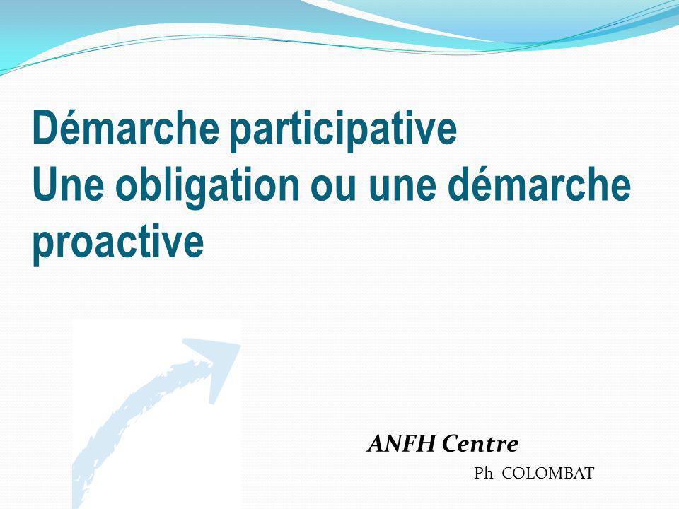 Démarche participative Une obligation ou une démarche proactive ANFH Centre Ph COLOMBAT