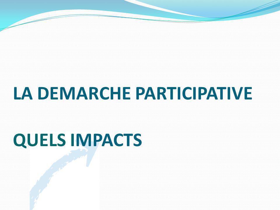 LA DEMARCHE PARTICIPATIVE QUELS IMPACTS