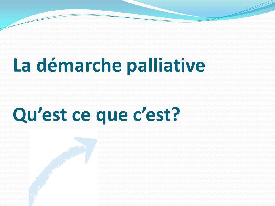 La démarche palliative Quest ce que cest?