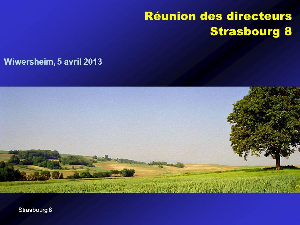 Strasbourg 8 Réunion des directeurs Strasbourg 8 Wiwersheim, 5 avril 2013