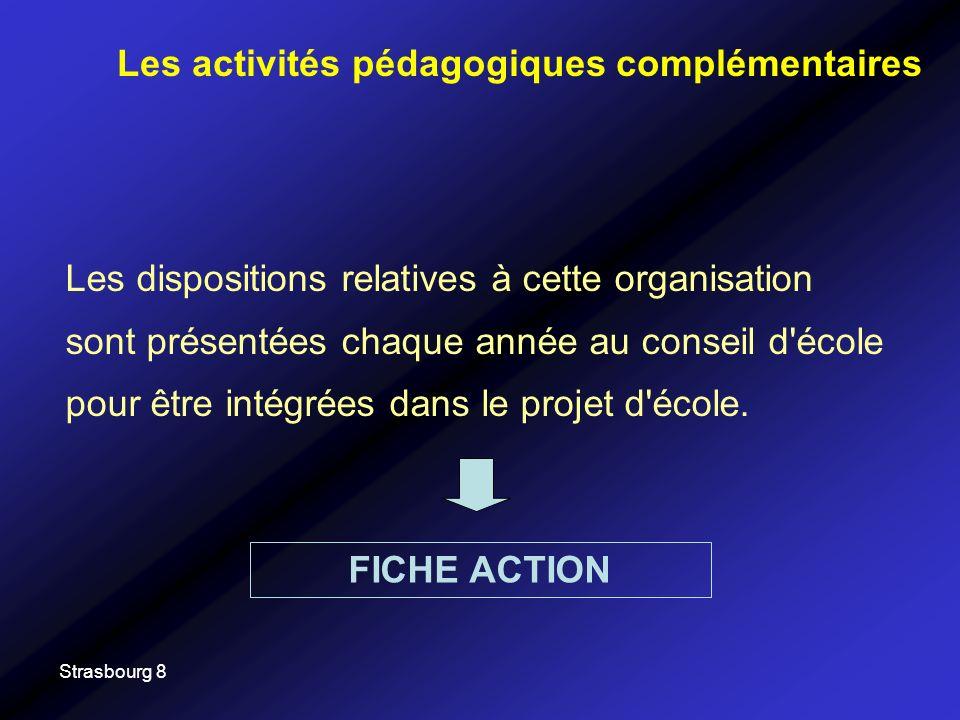 Strasbourg 8 Les dispositions relatives à cette organisation sont présentées chaque année au conseil d'école pour être intégrées dans le projet d'écol