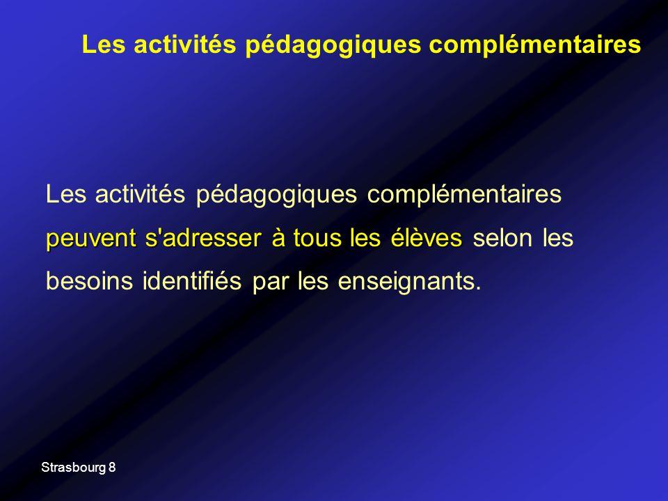 Strasbourg 8 peuvent s adresser à tous les élèves Les activités pédagogiques complémentaires peuvent s adresser à tous les élèves selon les besoins identifiés par les enseignants.