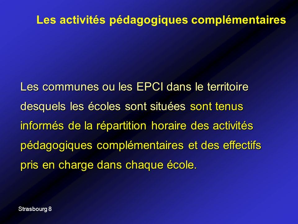 Strasbourg 8 Les communes ou les EPCI dans le territoire desquels les écoles sont situées sont tenus informés de la répartition horaire des activités pédagogiques complémentaires et des effectifs pris en charge dans chaque école.