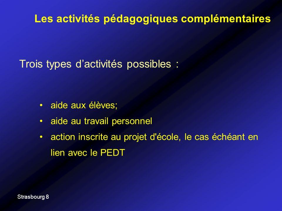 Strasbourg 8 Trois types dactivités possibles : Les activités pédagogiques complémentaires aide aux élèves; aide au travail personnel action inscrite au projet d école, le cas échéant en lien avec le PEDT