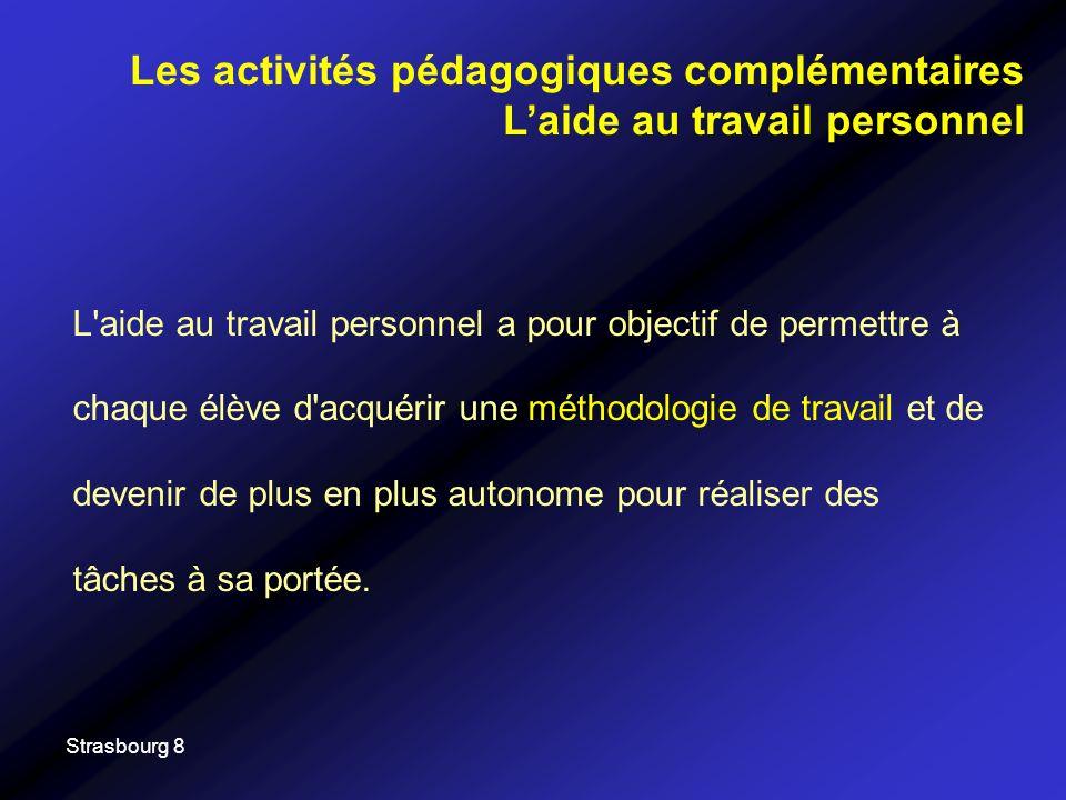 Strasbourg 8 L'aide au travail personnel a pour objectif de permettre à chaque élève d'acquérir une méthodologie de travail et de devenir de plus en p