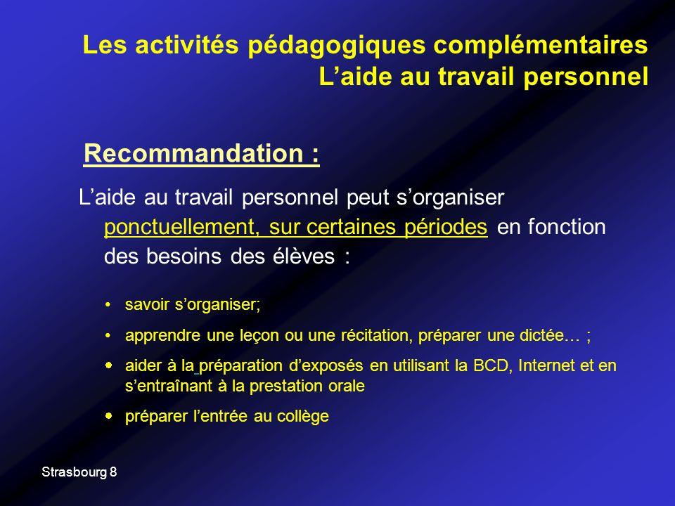 Strasbourg 8 Recommandation : Laide au travail personnel peut sorganiser ponctuellement, sur certaines périodes en fonction des besoins des élèves : L