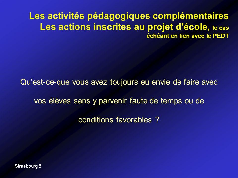 Strasbourg 8 Quest-ce-que vous avez toujours eu envie de faire avec vos élèves sans y parvenir faute de temps ou de conditions favorables ? Les activi