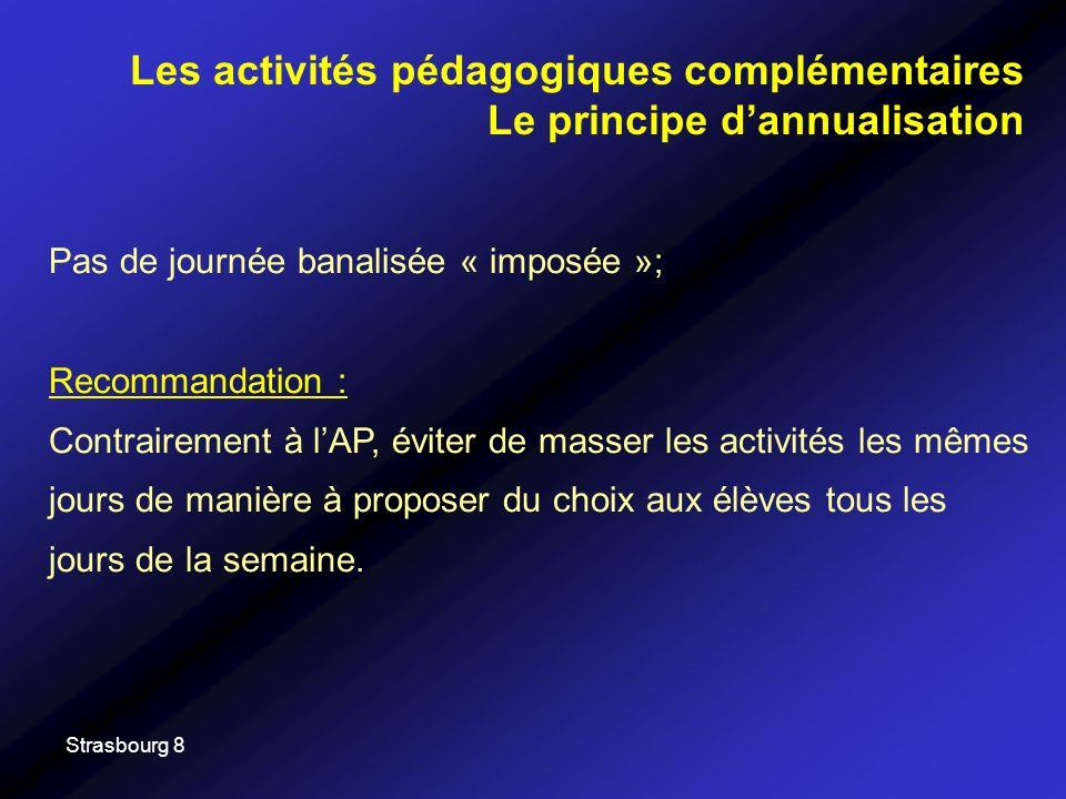 Strasbourg 8 Pas de journée banalisée « imposée »; Recommandation : Contrairement à lAP, éviter de masser les activités les mêmes jours de manière à proposer du choix aux élèves tous les jours de la semaine.