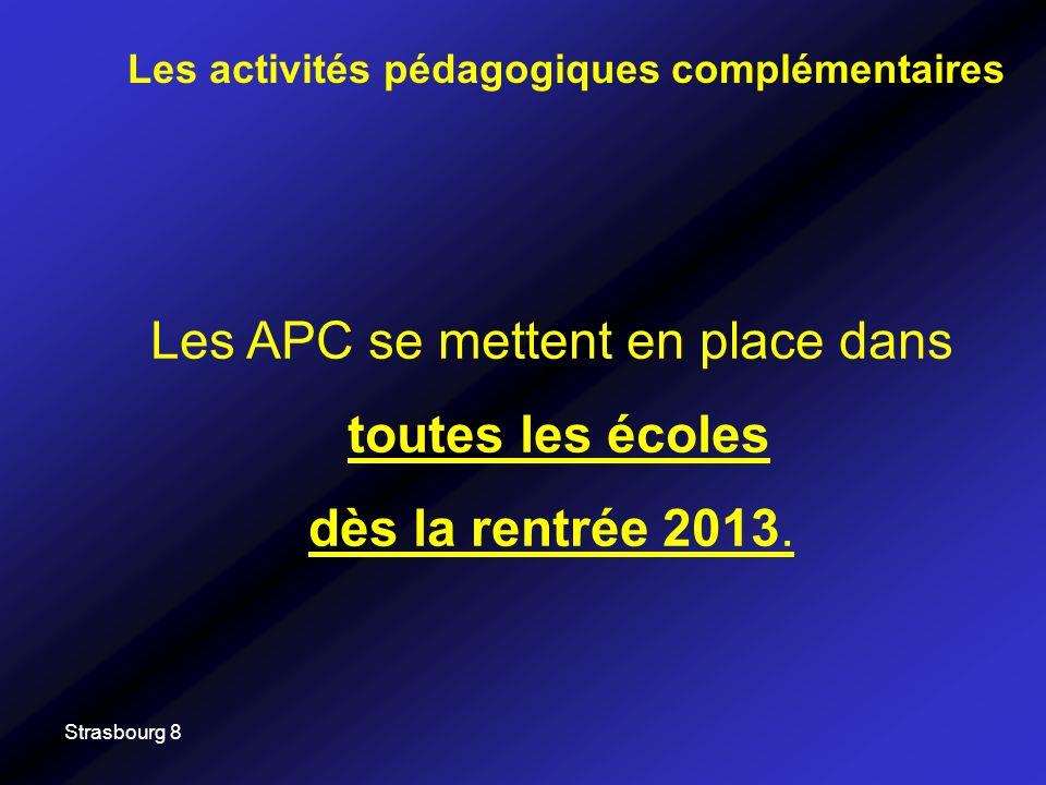 Strasbourg 8 Les activités pédagogiques complémentaires Les APC se mettent en place dans toutes les écoles dès la rentrée 2013.