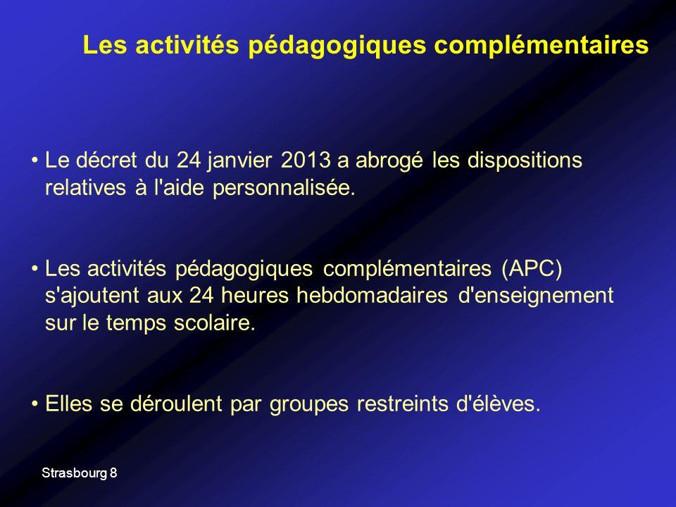 Strasbourg 8 Le décret du 24 janvier 2013 a abrogé les dispositions relatives à l'aide personnalisée. Les activités pédagogiques complémentaires (APC)