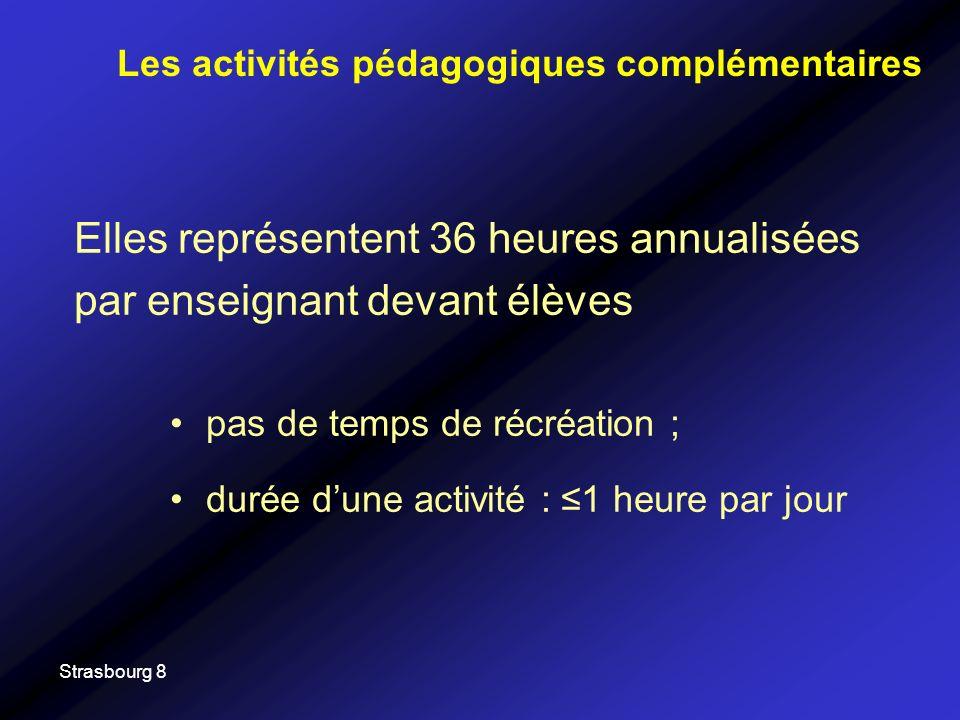 Strasbourg 8 Elles représentent 36 heures annualisées par enseignant devant élèves pas de temps de récréation ; durée dune activité : 1 heure par jour Les activités pédagogiques complémentaires