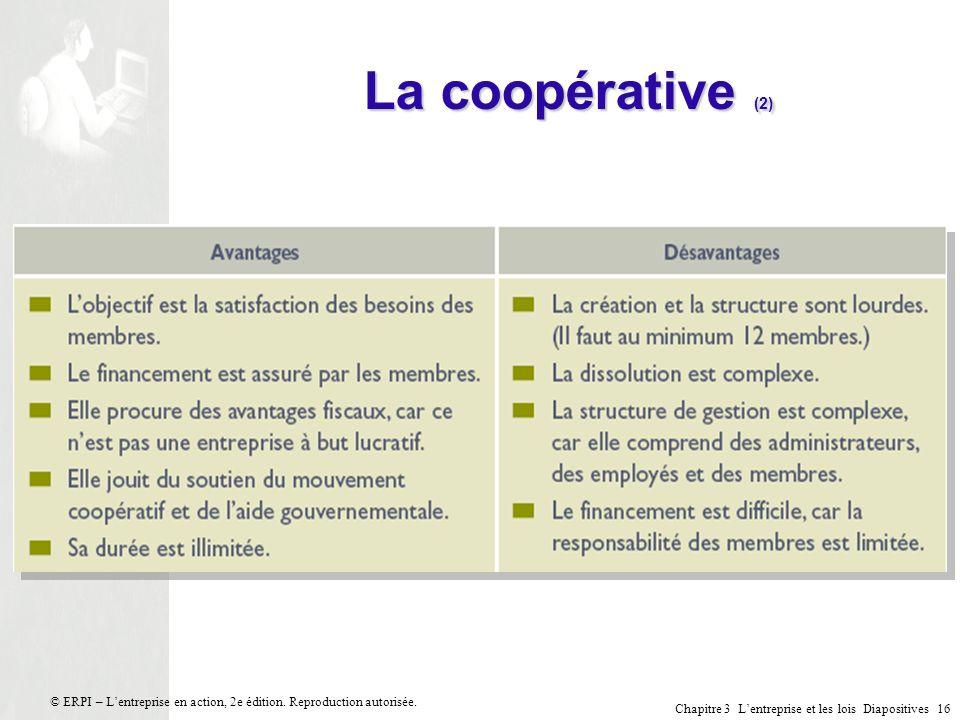 Chapitre 3 Lentreprise et les lois Diapositives 16 © ERPI – Lentreprise en action, 2e édition. Reproduction autorisée. La coopérative (2)