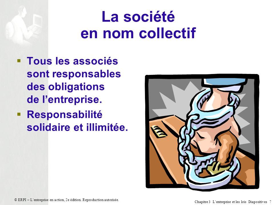 Chapitre 3 Lentreprise et les lois Diapositives 7 © ERPI – Lentreprise en action, 2e édition. Reproduction autorisée. La société en nom collectif Tous