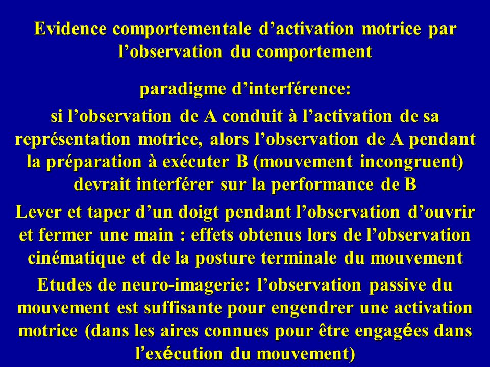 Evidence comportementale dactivation motrice par lobservation du comportement paradigme dinterférence: si lobservation de A conduit à lactivation de s