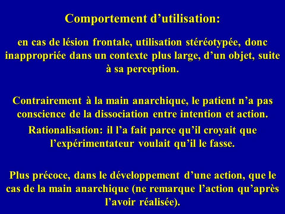 Comportement dutilisation: en cas de lésion frontale, utilisation stéréotypée, donc inappropriée dans un contexte plus large, dun objet, suite à sa pe