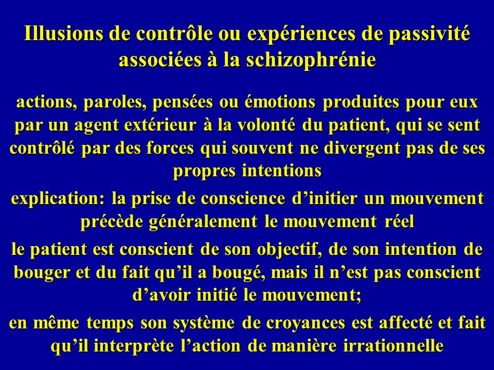 Illusions de contrôle ou expériences de passivité associées à la schizophrénie actions, paroles, pensées ou émotions produites pour eux par un agent e