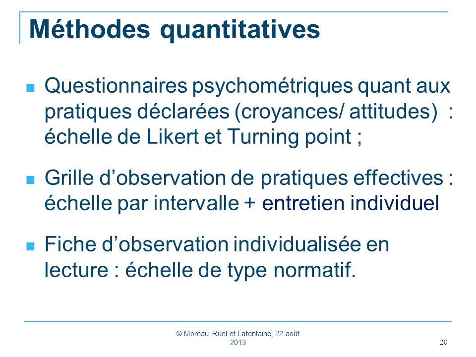 Méthodes quantitatives 20 Questionnaires psychométriques quant aux pratiques déclarées (croyances/ attitudes) : échelle de Likert et Turning point ; G