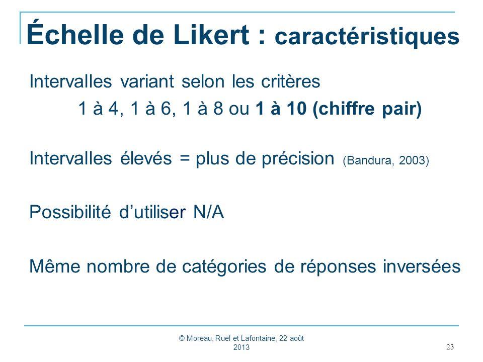 Échelle de Likert : caractéristiques Intervalles variant selon les critères 1 à 4, 1 à 6, 1 à 8 ou 1 à 10 (chiffre pair) Intervalles élevés = plus de