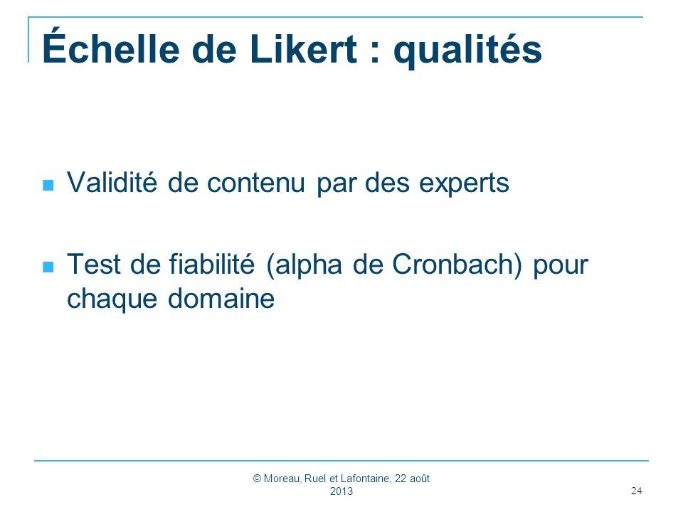 Échelle de Likert : qualités Validité de contenu par des experts Test de fiabilité (alpha de Cronbach) pour chaque domaine 24 © Moreau, Ruel et Lafontaine, 22 août 2013