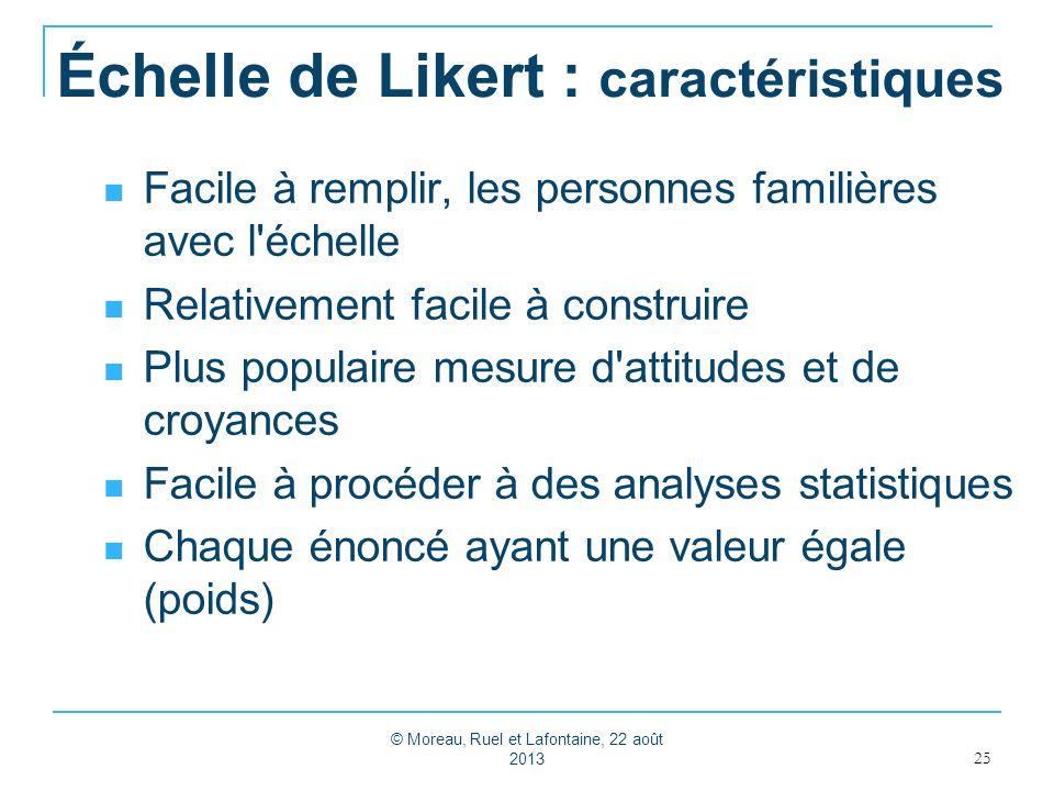 Échelle de Likert : caractéristiques Facile à remplir, les personnes familières avec l'échelle Relativement facile à construire Plus populaire mesure