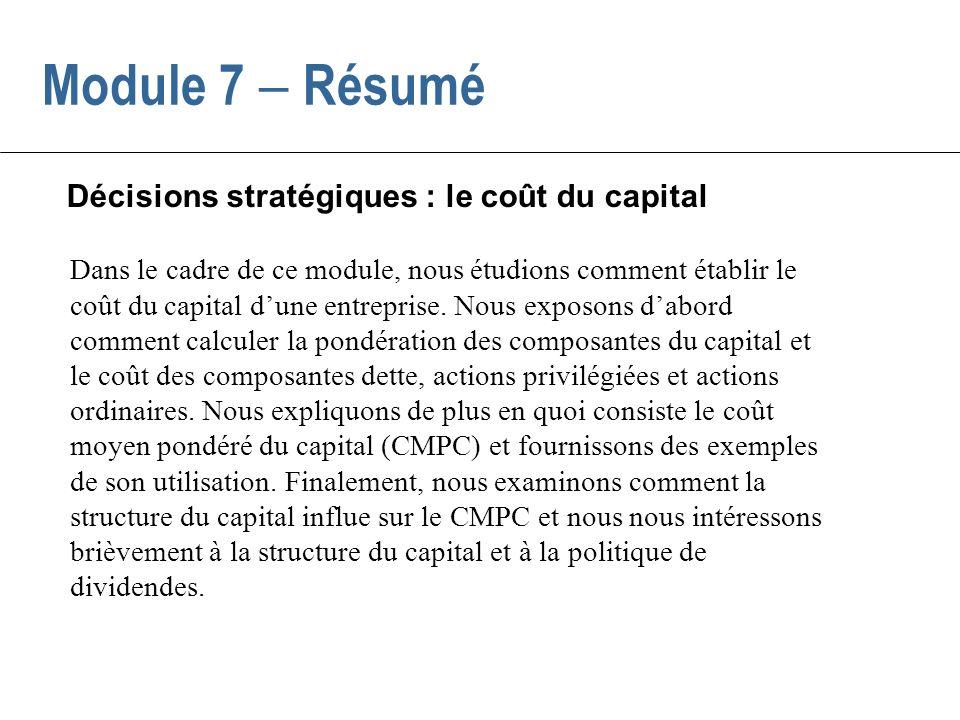 Dans le cadre de ce module, nous étudions comment établir le coût du capital dune entreprise. Nous exposons dabord comment calculer la pondération des