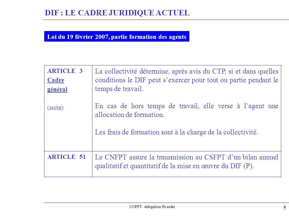 CNFPT- délégation Picardie 5 DIF : LE CADRE JURIDIQUE ACTUEL Loi du 19 février 2007, partie formation des agents ARTICLE 3 Cadre général (suite) La co