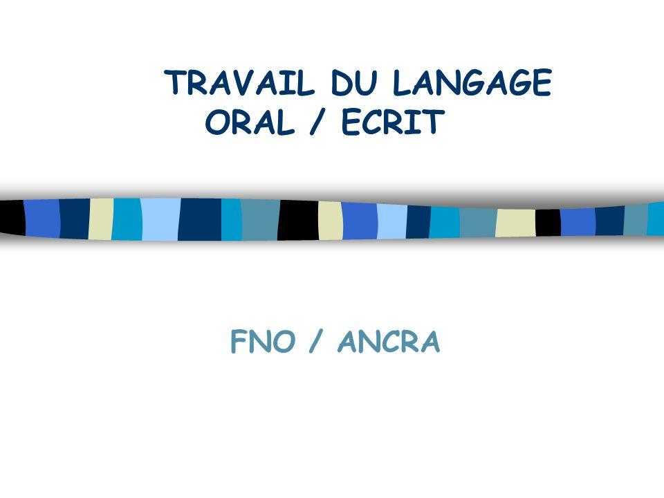 TRAVAIL DU LANGAGE ORAL / ECRIT FNO / ANCRA