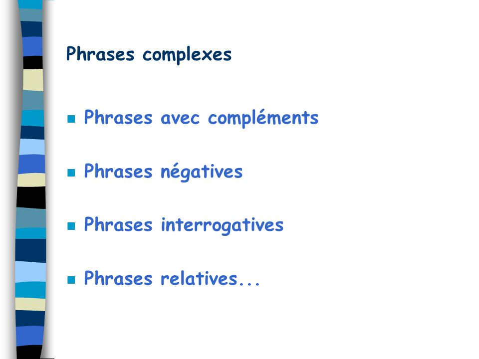 Phrases complexes n Phrases avec compléments n Phrases négatives n Phrases interrogatives n Phrases relatives...