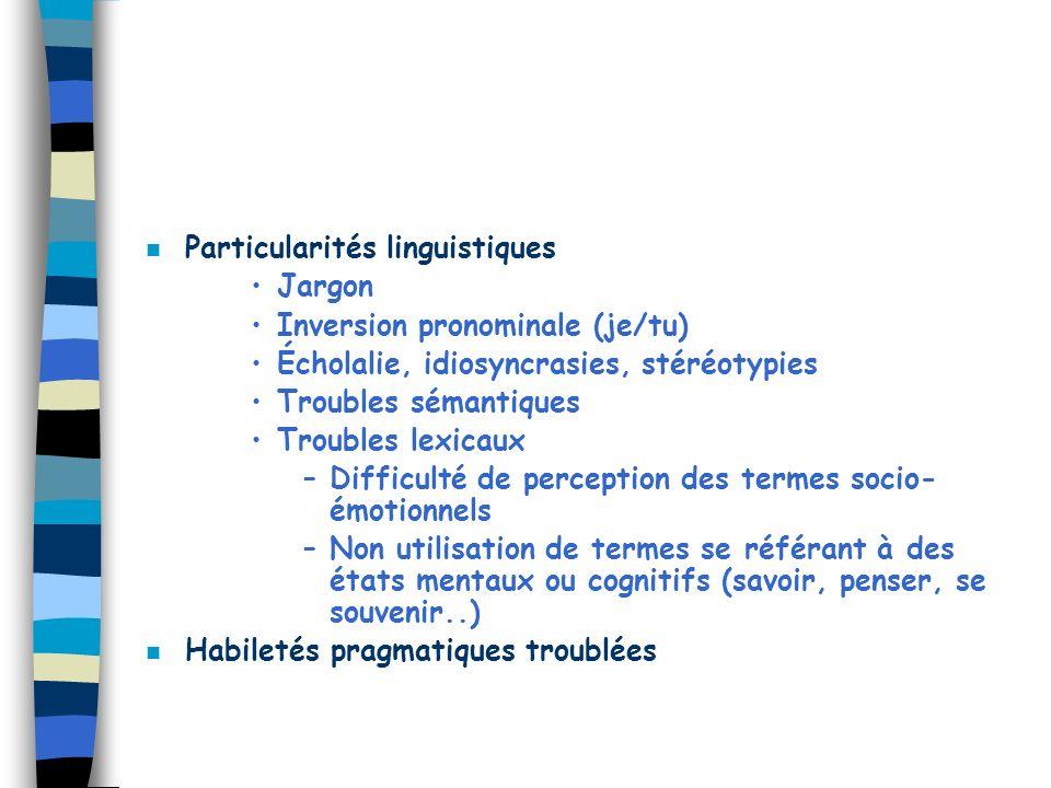 n Particularités linguistiques Jargon Inversion pronominale (je/tu) Écholalie, idiosyncrasies, stéréotypies Troubles sémantiques Troubles lexicaux –Di