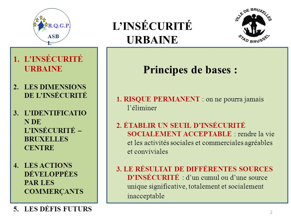 1.LINSÉCURITÉ URBAINE 2.LES DIMENSIONS DE LINSÉCURITÉ 3.LIDENTIFICATIO N DE LINSÉCURITÉ – BRUXELLES CENTRE 4.LES ACTIONS DÉVELOPPÉES PAR LES COMMERÇANTS 5.LES DÉFIS FUTURS 3 4.