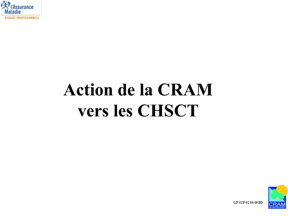 GP SUP 02/06/05 BD Mission de la CRAM : Développer et coordonner la prévention des risques professionnels et concourir à la tarification des accidents du travail et des maladies professionnelles