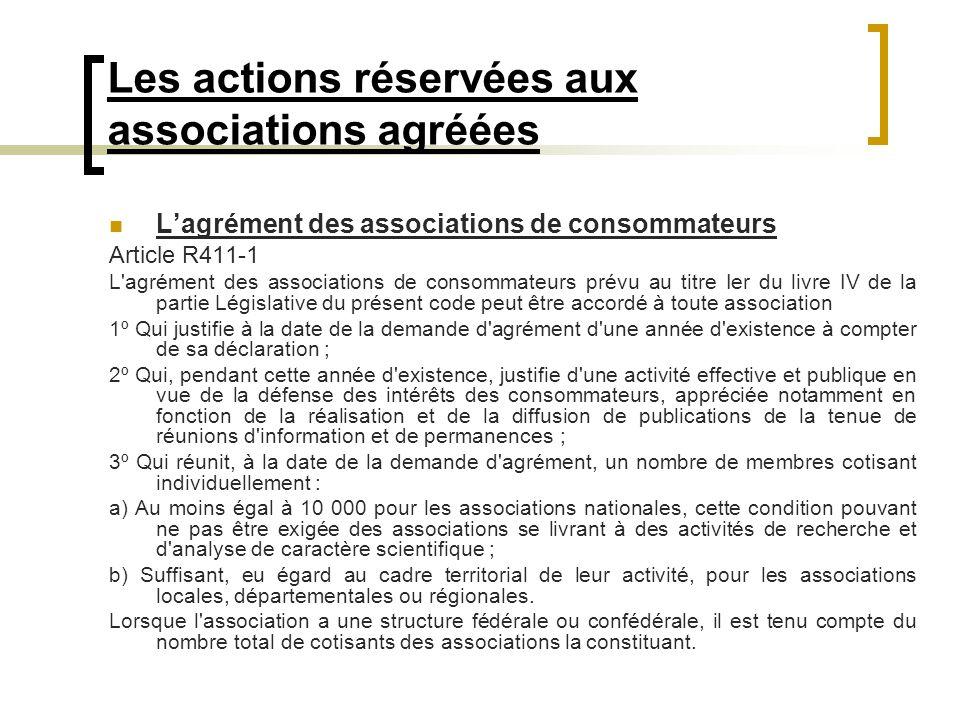 Les actions réservées aux associations agréées Lagrément des associations de consommateurs Article R411-1 L'agrément des associations de consommateurs