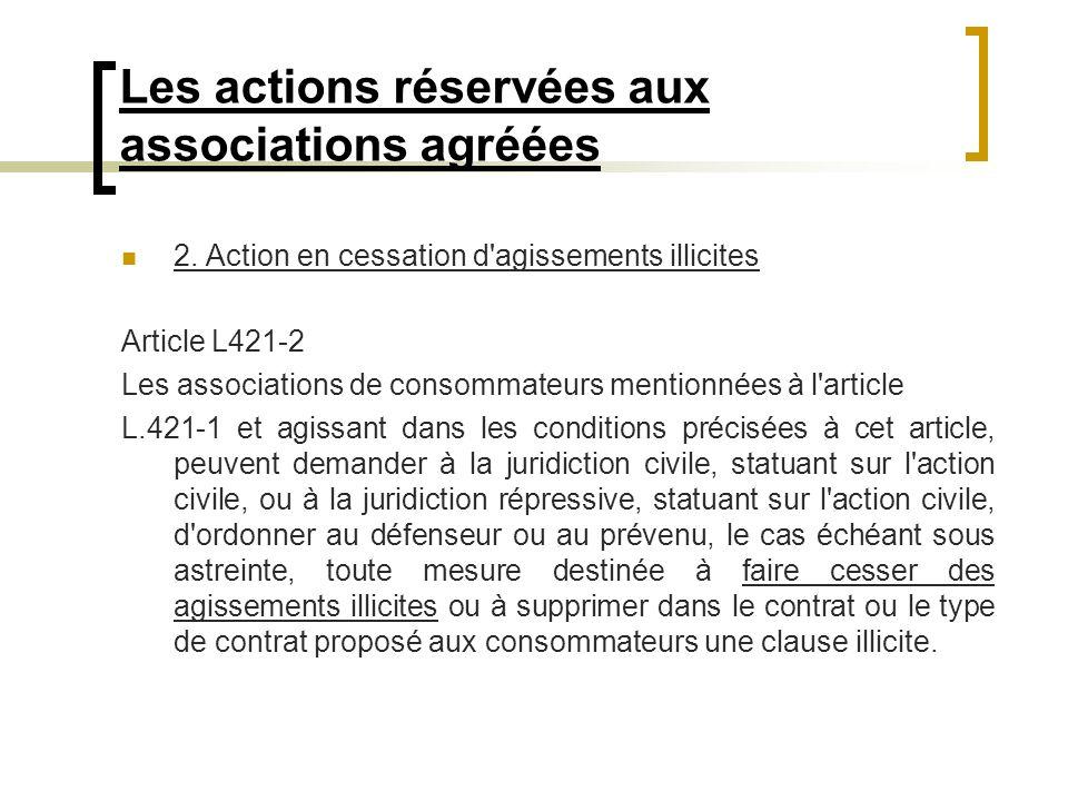 Les actions réservées aux associations agréées 2. Action en cessation d'agissements illicites Article L421-2 Les associations de consommateurs mention