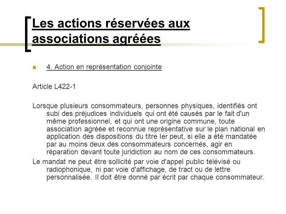Les actions réservées aux associations agréées 4. Action en représentation conjointe Article L422-1 Lorsque plusieurs consommateurs, personnes physiqu