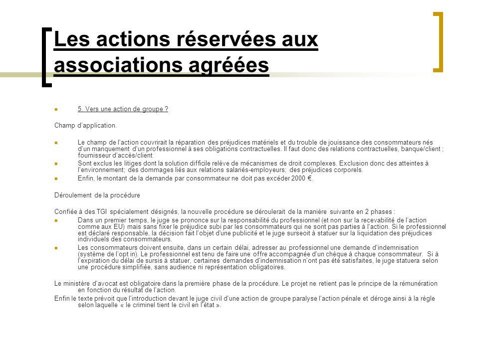Les actions réservées aux associations agréées 5. Vers une action de groupe ? Champ dapplication. Le champ de l'action couvrirait la réparation des pr
