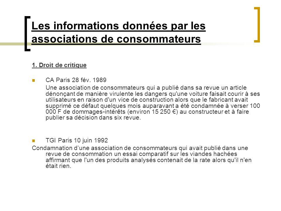Les informations données par les associations de consommateurs 1. Droit de critique CA Paris 28 fév. 1989 Une association de consommateurs qui a publi